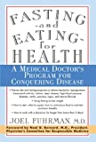Fasting-And Eating-For Health: A Medical Doctor's Program for Conquering Disease