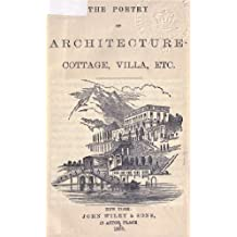 The poetry of architecture, cottage, villa, etc.; to which is added suggestions on works of art (English Edition)