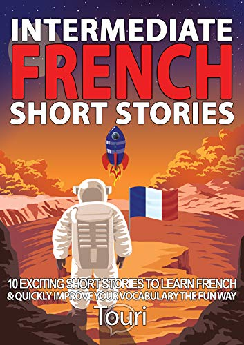 Couverture du livre Intermediate French Short Stories: 10 Amazing Short Tales to Learn French & Quickly Grow Your Vocabulary the Fun Way! (Intermediate French Stories t. 1)