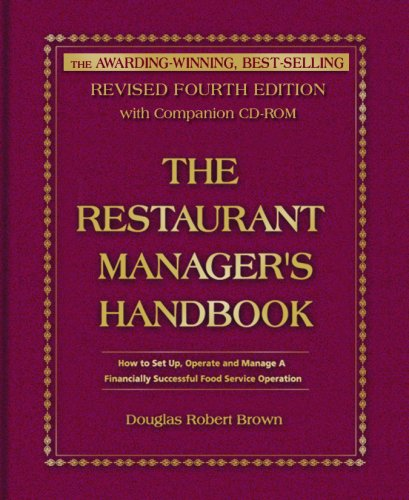 The Restaurant Manager's Handbook: How to Set Up, Operate, and Manage a Financially Successful Food Service Operation with CDROM por Douglas R. Brown