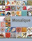 Mosaïque, 300 astuces, motifs et secrets de fabrication...