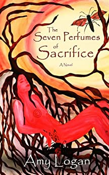 The Seven Perfumes of Sacrifice by [Logan, Amy]