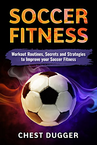Soccer Fitness: Workout Routines, Secrets and Strategies to Improve your Soccer Fitness (English Edition)