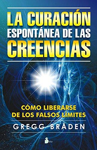 CURACION ESPONTANEA DE LAS CREENCIAS por GREGG BRADEN