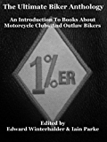 The Ultimate Biker Anthology: An Introduction To Books About Motorcycle Clubs & Outlaw Bikers (English Edition)