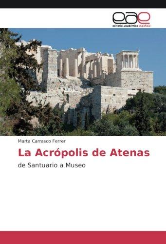 La Acrópolis de Atenas: de Santuario a Museo