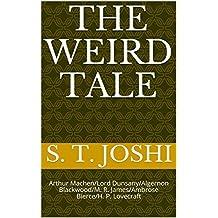 The Weird Tale: Arthur Machen/Lord Dunsany/Algernon Blackwood/M. R. James/Ambrose Bierce/H. P. Lovecraft (English Edition)