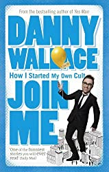 Join Me: The True Story of a Man Who Started a Cult by Accident by Danny Wallace (2004-06-03)