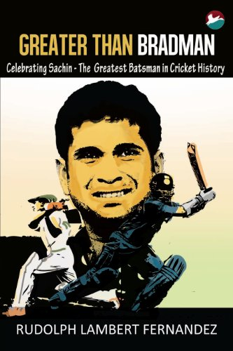 Greater Than Bradman: Celebrating Sachin - The Greatest Batsman in Cricket History di Rudolph Lambert Fernandez