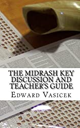 The Midrash Key Discussion and Teacher's Guide: For Group Study by Edward J. Vasicek (2011-01-29)