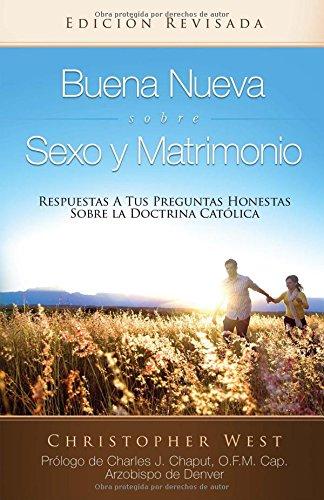 Buena Neueva Sobre Sexo y Matrimoio: Respuestas A Tus Preguntas Honestas Sobre la Doctrina Catolica
