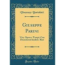 Giuseppe Parini: Vita, Opere e Tempi; Con Documenti Inediti e Rari (Classic Reprint)