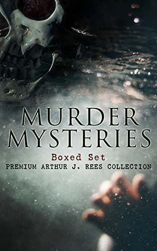 MURDER MYSTERIES Boxed Set: Premium Arthur J. Rees Collection: The Hampstead Mystery, The Mystery of the Downs, The Shrieking Pit, The Hand in the Dark, & The Moon Rock (English Edition) -