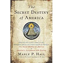 Secret Destiny of America: Includes two classic works on the mysterious origins and unique mission of america: The Scret Destint of America & America's Assignment with Destiny by Manly P. Hall (2008-11-20)