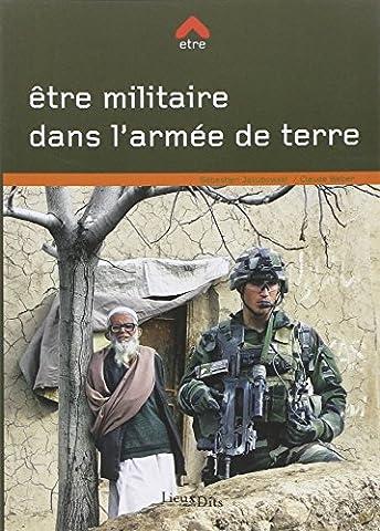 L Armee De Terre - ETRE MILITAIRE DANS L'ARMEE DE