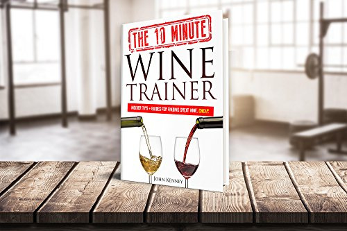The Ten Minute Wine Trainer: Insider Tips + Guides To Finding Great Wine, Cheap. (English Edition)