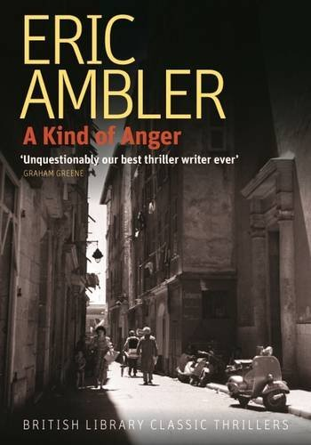 A Kind of Anger (British Library Thriller Classics) by Eric Ambler (2016-05-01)