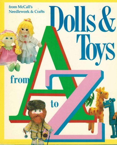 Dolls and Toys from A to Z: From McCall's Needlework and Crafts -
