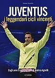 libro Juventus. I leggendari cicli vincenti. Dagli anni Trenta ai trionfi di Andrea Agnelli