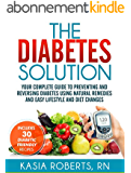 The Diabetes Solution: Your Complete Guide to Preventing and Reversing Diabetes Using Natural Remedies and Easy Lifestyle and Diet Changes (English Edition)