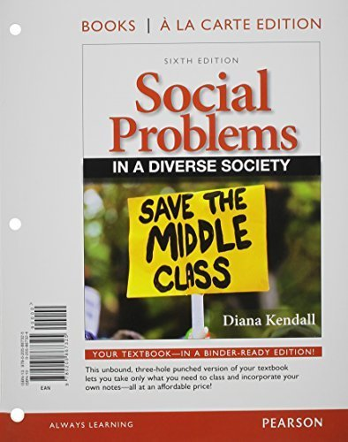 Social Problems in a Diverse Society, Books a la Carte Edition (6th Edition) 6th edition by Kendall, Diana (2012) Loose Leaf