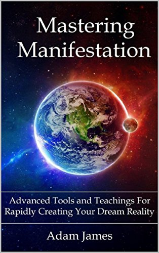 Mastering Manifestation: A Practical System For Rapidly Creating Your Dream Reality (English Edition)