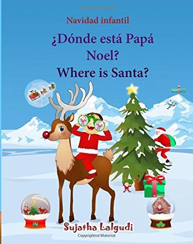 Navidad infantil: Donde esta Papa Noel. Where is Santa: Edición Bilingüe (Español/Ingles),Navidad libros,Libro Navidad infantiles,Libro Navidad para Edición bilingüe - 9781519735003: Volume 25 por Sujatha Lalgudi