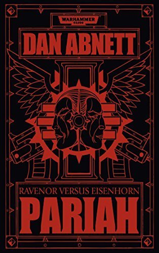 Warhammer 40.000 - Pariah: Ravenor versus Eisenhorn by Dan Abnett (2014-02-06)