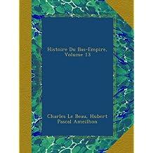 Histoire Du Bas-Empire, Volume 13