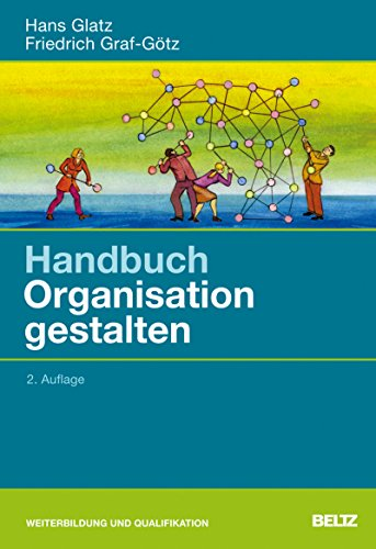 Handbuch Organisation gestalten: Für Praktiker aus Profit- und Non-Profit-Unternehmen, Trainer und Berater (Beltz Weiterbildung)