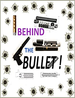 PDF Gratis Behind the Bullet: Everything you ever wanted to know about suppressors and silencers but were afraid to ask