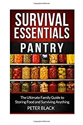 Survival Essentials: Pantry: The Ultimate Family Guide to Storing Food and Surviving Anything: Volume 1 by Peter Black (2014-07-19)