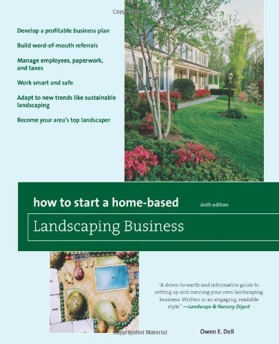 How to Start a Home-Based Landscaping Business, 6th: *Develop a profitable business plan *Build word-of-mouth referrals *Handle employees, paperwork, ... top landscaper (Home-Based Business Series) by Dell, Owen (2010) Paperback