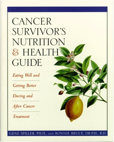 Cancer Survivor's Nutrition & Health Guide: Eating Well and Getting Better During and After Cancer Treatment by Gene Spiller (1996-10-02)