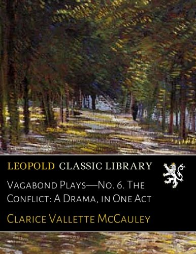 Vagabond Plays—No. 6. The Conflict: A Drama, in One Act por Clarice Vallette McCauley