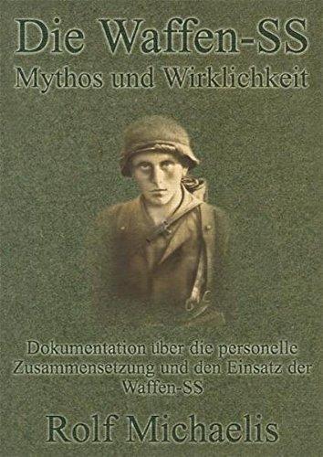 Die Waffen-SS: Mythos und Wirklichkeit: Dokumentation über die personelle Zusammensetzung und dem Einsatz der Waffen-SS (Militär-zusammensetzung)