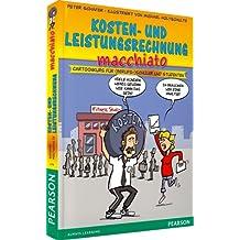 Kosten- und Leistungsrechnung macchiato: Cartoonkurs für (Berufs-)Schüler und Studenten (Pearson Studium - Scientific Tools)
