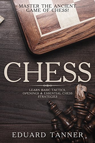 Descargar Chess: Master the Ancient Game of Chess! Learn Basic Tactics, Openings & Essential Chess Strategies. PDF