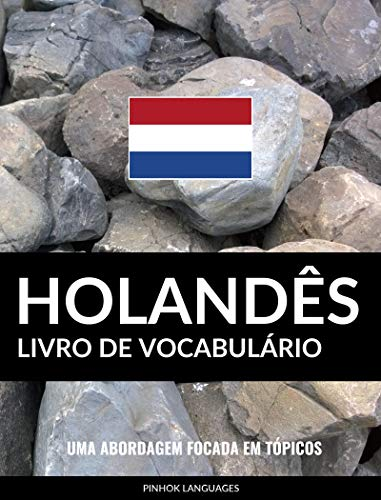 Livro de Vocabulário Holandês: Uma Abordagem Focada Em Tópicos (Portuguese Edition)
