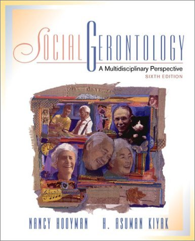 Social Gerontology: A Multidisciplinary Perspective (6th Edition) by Nancy R. Hooyman (2001-08-27)