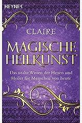 Magische Heilkunst: Das uralte Wissen der Hexen und Heiler für Menschen von heute Taschenbuch