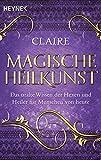 Magische Heilkunst: Das uralte Wissen der Hexen und Heiler für Menschen von heute - Claire