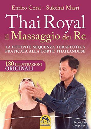 Thai royal il massaggio dei re. la potente sequenza terapeutica praticata alla corte thailandese