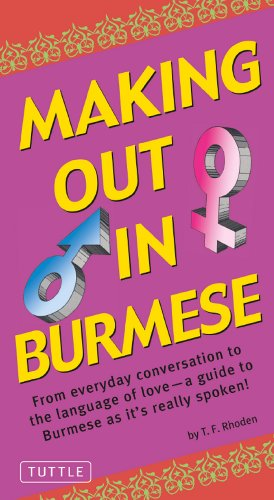Making Out in Burmese: (Burmese Phrasebook) (Making Out Books) por T. F. Rhoden