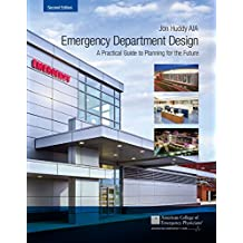 Emergency Department Design: Maximizing Emergency Medical Facility Productivity and Patient Work-Through with Interior Design, Hospital Planning and 27 ... Case Studies, 2nd Edition (English Edition)