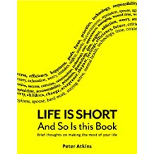 Life is Short And So Is This Book: Brief Thoughts On Making The Most Of Your Life (English Edition)