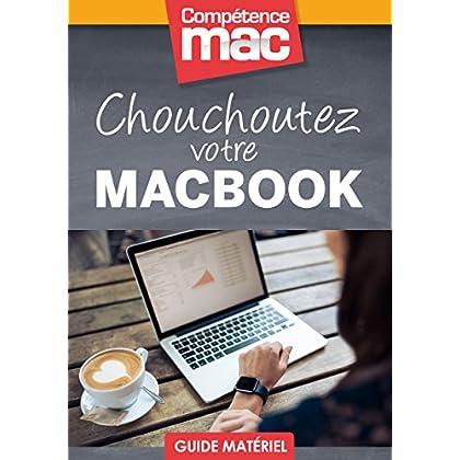 Chouchoutez votre MacBook (Les guides pratiques de Compétence Mac)