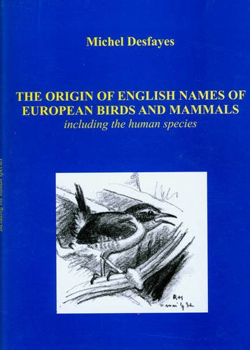 The Origin of English Names of European Birds and Mammals: Including the Human Species