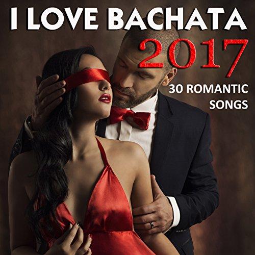 I Love Bachata 2017 (30 Romant...