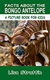 Facts About the Bongo Antelope (A Picture Book For Kids 124)